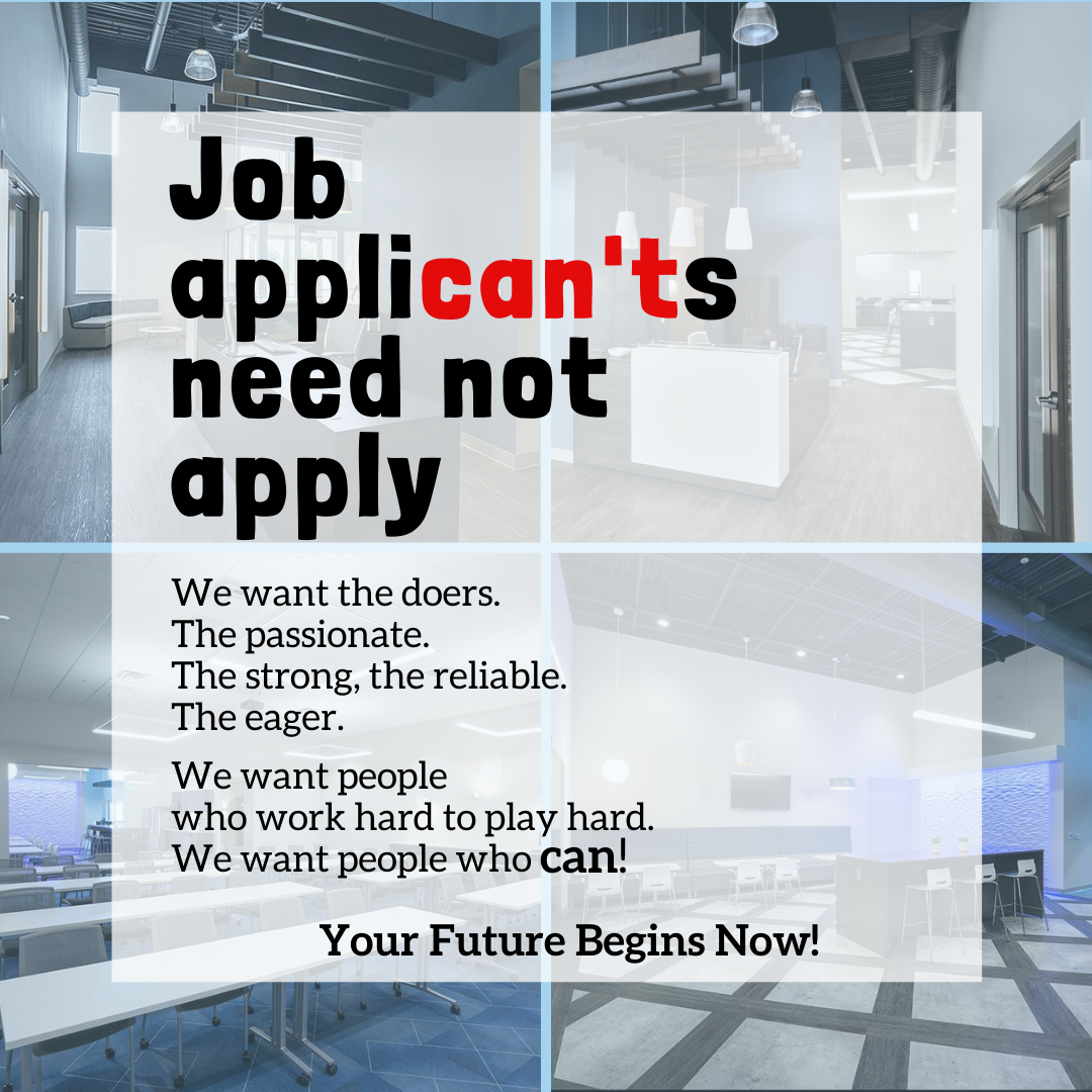 Job applican'ts need not apply. We want people who can!